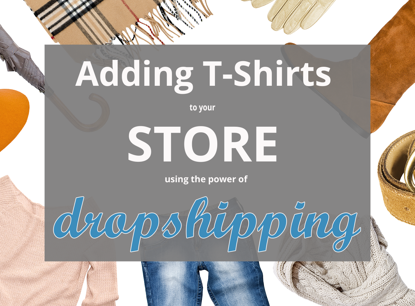 Adding t-shirt to your store using drop shipping as a method of fulfilment